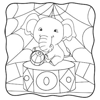 Éléphant d'illustration de dessin animé jouant au ballon au livre de coloriage de cirque ou à la page pour les enfants en noir et blanc
