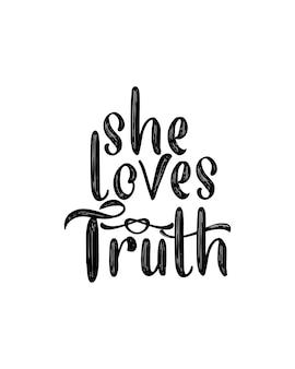 Elle aime la vérité. affiche de typographie dessinée à la main