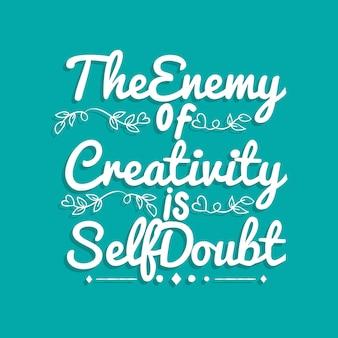 L'ennemi de la créativité, c'est le doute de soi