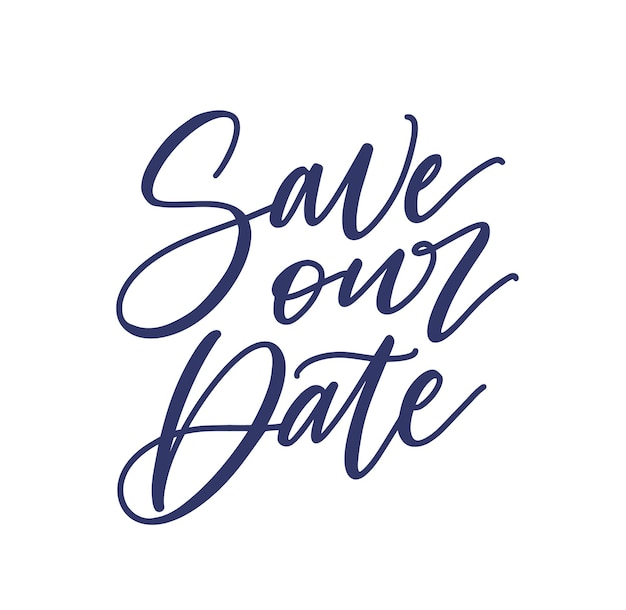 Enregistrer notre phrase de date ou un slogan écrit avec une police calligraphique cursive isolée sur blanc