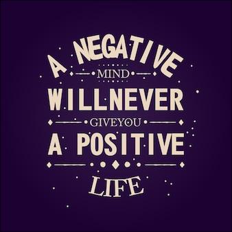 Un esprit négatif ne vous donnera jamais une vie positive