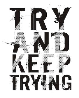 Essayez et continuez d'essayer la typographie pour le t-shirt imprimé