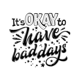 C'est ok d'avoir de mauvais jours - phrase de lettrage dessiné à la main. citation de soutien en santé mentale en noir et blanc.