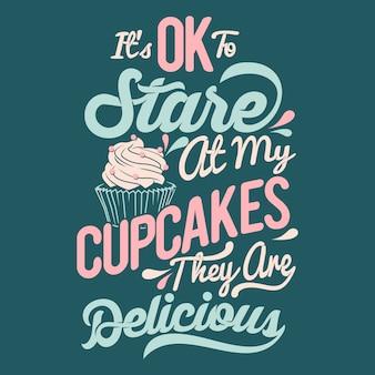 C'est ok de regarder mes cupcakes, ils sont délicieux. énonciations et citations de cupcakes