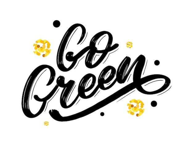 Étiquette go green, lettrage au pinceau à la mode, phrase inspirante. notion végétarienne. calligraphie vectorielle pour boutique végétalienne, café, menu de restaurant, badges, autocollants, bannières, logos. typographie moderne