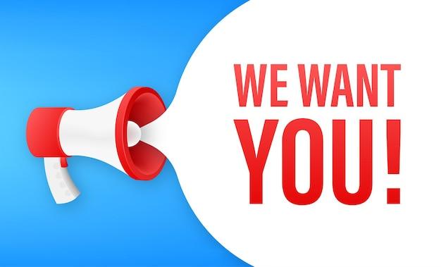 Étiquette de mégaphone avec nous vous voulons. bannière mégaphone. illustration vectorielle.