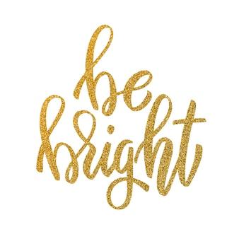 Être brillant. lettrage dessiné à la main dans un style doré sur fond blanc. élément pour affiche, carte de voeux. illustration