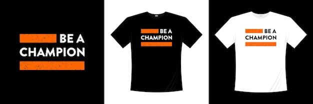 Être un champion de la conception de t-shirt de typographie