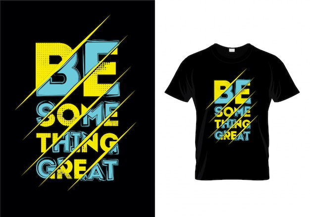 Être quelque chose de grand typographie t shirt design vectoriel