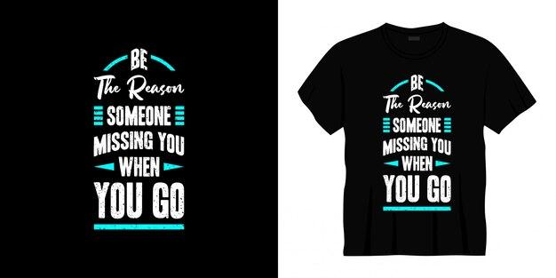 Être la raison pour laquelle quelqu'un vous manque quand vous allez conception de t-shirt de typographie