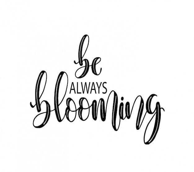 Être toujours en fleurs. lettrage à la main, citations de motivation