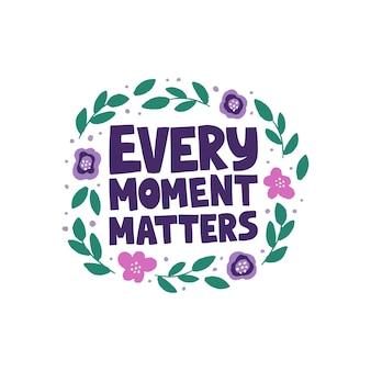 Expression dessinée à la main optimiste. chaque moment compte. citation inspirante en bordure florale plate. lettrage de motivation.