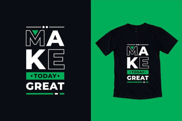 Faire aujourd'hui de grandes citations de conception de t-shirt