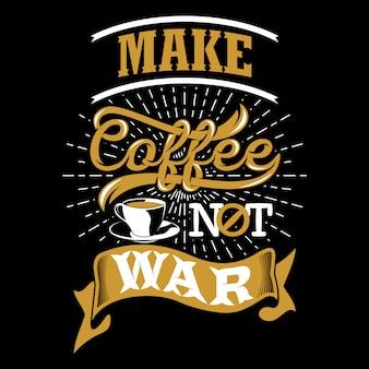 Faire du café pas la guerre