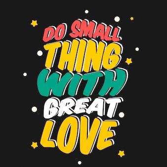 Faire petite chose avec grand amour