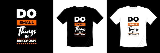 Faire de petites choses de manière géniale conception de t-shirt typographie