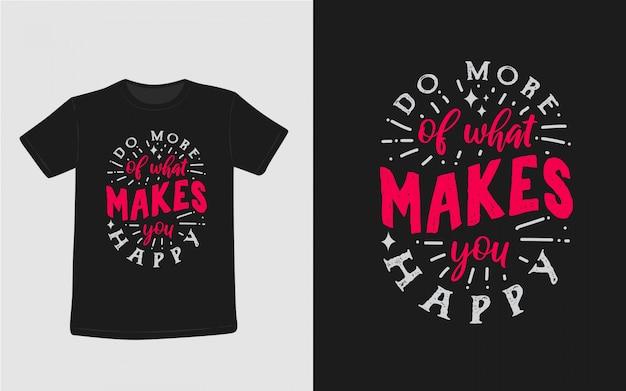 Faire plus de ce qui vous rend heureux citations inspirantes t-shirt typographie