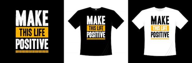 Faire de cette vie une conception de t-shirt typographique positive