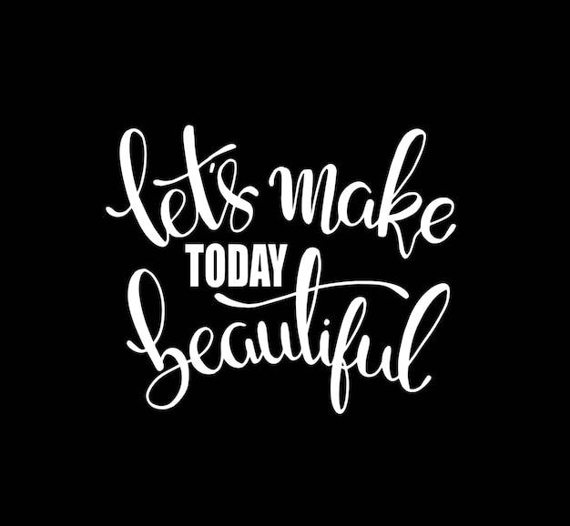 Faisons aujourd'hui beau