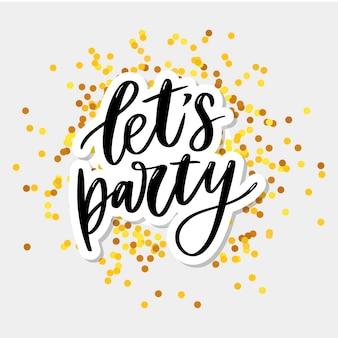 Faisons la fête. inspirational affiche de typographie dessiné à la main. t-shirt dessin calligraphique.