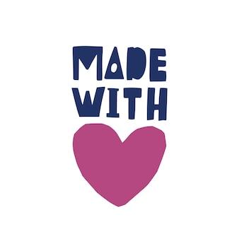 Fait avec amour. inscription pour les étiquettes ou les étiquettes de produits artisanaux manuscrites avec une police calligraphique créative et décorée par coeur. élément de design décoratif. illustration vectorielle plane moderne.