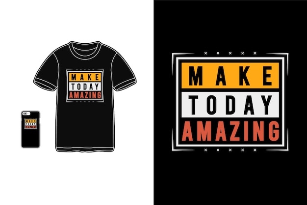 Faites aujourd'hui une typographie de marchandise incroyable, t-shirt