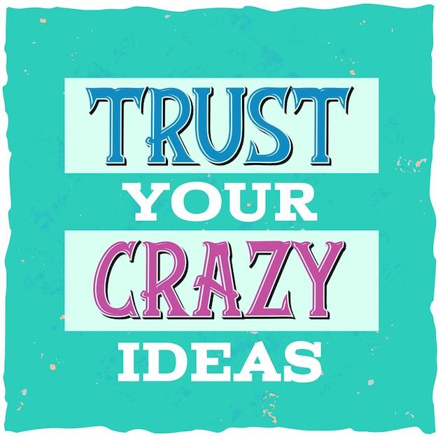 Faites confiance à vos idées folles