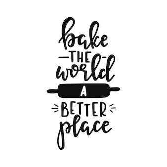Faites cuire le monde dans un meilleur endroit sur l'affiche de la typographie dessinée à la main