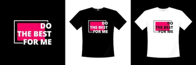Faites le meilleur pour moi la conception de t-shirt de typographie.