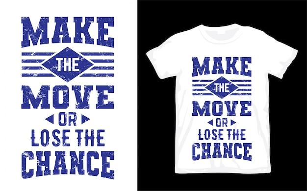 Faites le mouvement ou perdez la conception de lettrage de chance pour le t-shirt