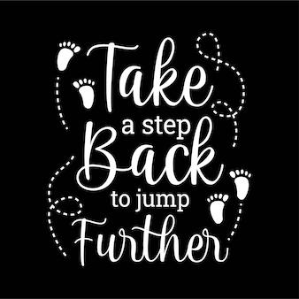 faites un pas en arrière pour sauter plus loin dans le lettrage