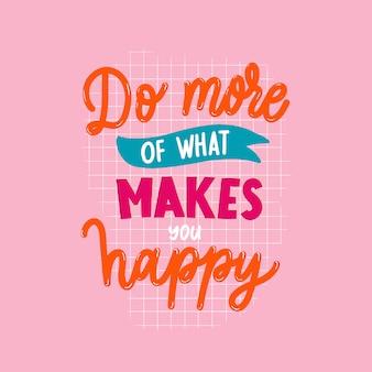 Faites plus de ce qui vous rend heureux lettrage motiver l'inscription.