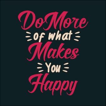 Faites plus de ce qui vous rend heureux