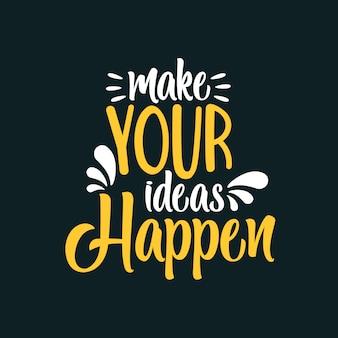 Faites que vos idées se réalisent