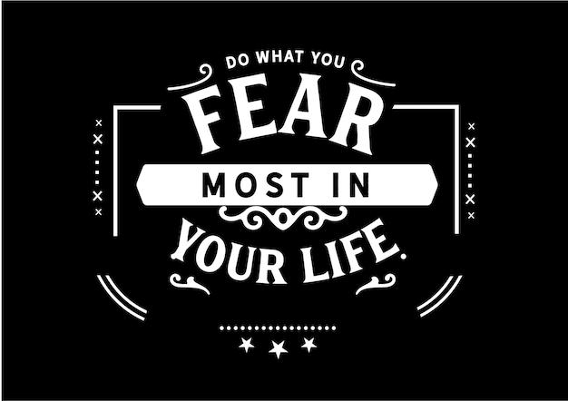 Faites ce que vous craignez le plus dans votre vie