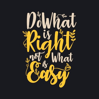 Faites ce qui est juste et non ce qui est facile