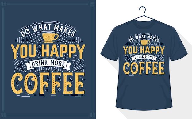 Faites ce qui vous rend heureux, buvez plus de café