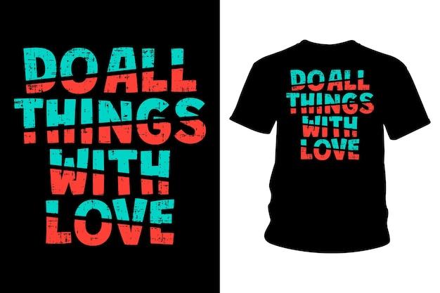 Faites tout avec la conception de typographie de t-shirt de slogan d'amour