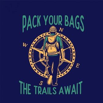 Faites vos valises, les sentiers vous attendent.