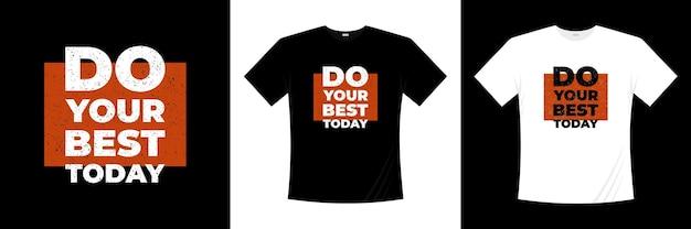 Faites de votre mieux aujourd'hui conception de t-shirt typographie