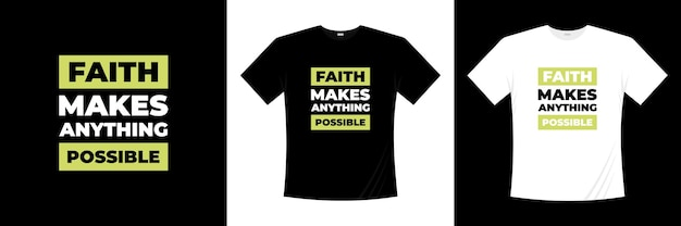Faith rend tout possible la conception de t-shirts typographiques. dire, phrase, citations t-shirt.