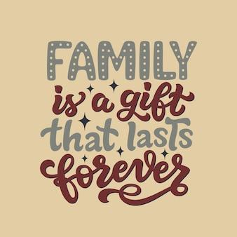 La famille est un cadeau qui dure pour toujours, citation de lettrage