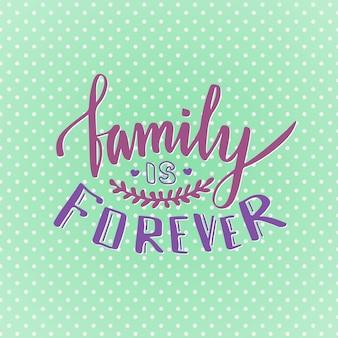 La famille c'est pour toujours. citation manuscrite inspirante et motivationnelle mignonne. lettrage créatif pour affiche ou cartes de voeux. vecteur