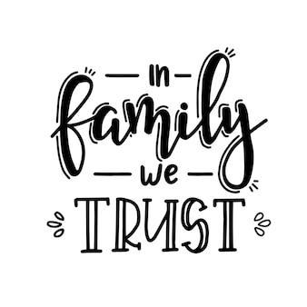 En famille, nous faisons confiance à l'affiche de typographie dessinée à la main.