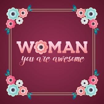 Femme, vous êtes une carte géniale avec cadre de fleurs. illustration
