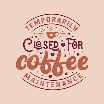 Fermé temporairement pour l'entretien du café. conception de lettrage de citations de café.