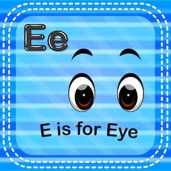 Flashcard lettre e est pour les yeux