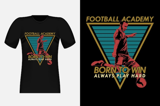 Football academy born to win silhouette vintage t-shirt design
