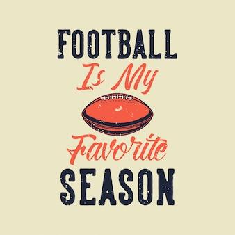 Le football de typographie de slogan vintage est ma saison préférée