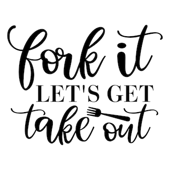 Fork it lets get take out